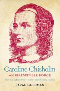 Caroline Chisholm An Irresistible Force by Sarah Goldman