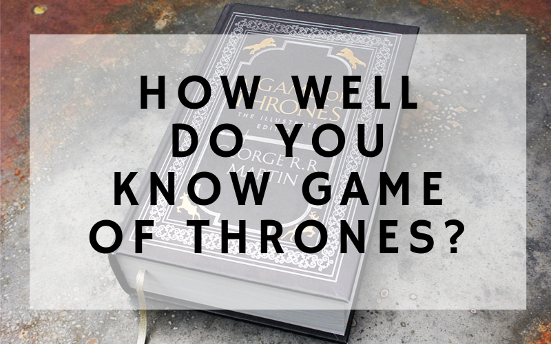 How Well Do You Know Game of Thrones QUIZ