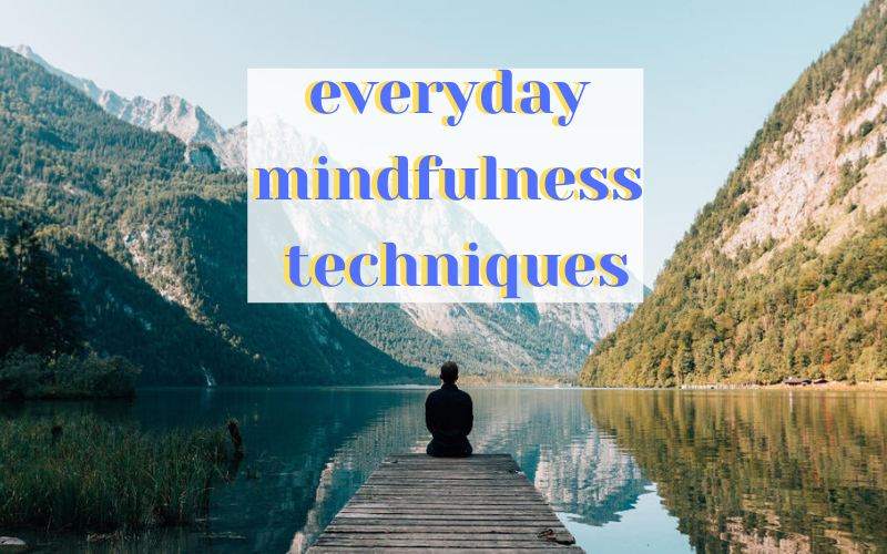 Everyday mindfulness techniques